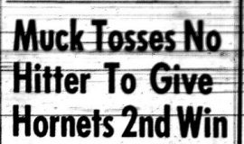 Muck Tosses No Hitter To Give Hornets 2nd Win. May 11, 1961.