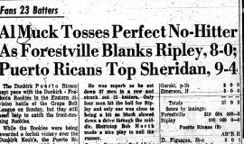 Al Muck Tosses Perfect No-Hitter As Forestville Blanks Ripley, 8-0; Puerto Ricans Top Sheridan, 9-4.  August 21, 1961.