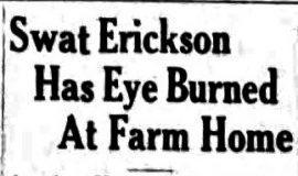 Swat Erickson Has Eye Burned At Farm Home. February 2, 1934.