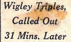 Wigley Triples, Called Out 31 Mins. Later. June 19, 1954.