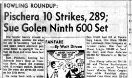 Pischera 10 Strikes, 289; Sue Golen Ninth 600 Set. January 18, 1966.